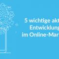 Entwicklungen im Online-Marketing