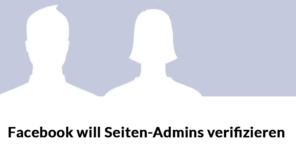 Achtung, Seitenadmins: Facebook will Page Admins großer Seiten verifizieren