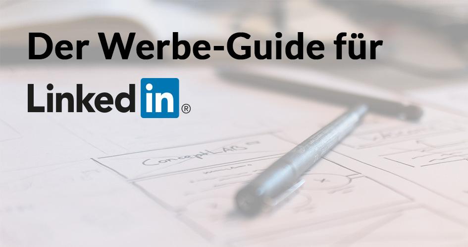Der Werbe-Guide für LinkedIn: Alle Werbemöglichkeiten im Überblick